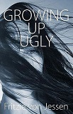 Growing Up Ugly by Fritzie von Jessen (Fiction)