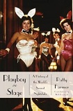 Playboy on Stage: A History of the World's Sexiest Nightclubs by Patty Farmer (Nonfiction)